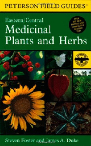 A Field Guide to Medicinal Plants and Herbs: Of Eastern and Central North America (Peterson Field Guides) (0395988144) by Steven Foster; James A. Duke