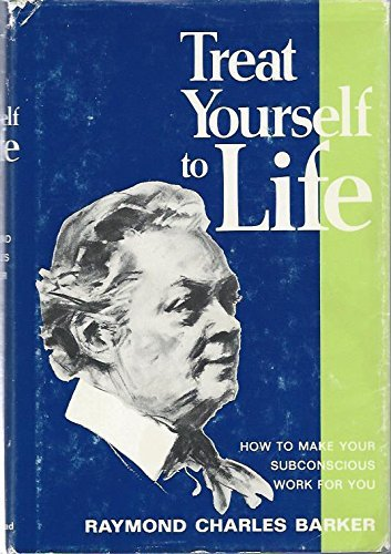 Treat Yourself to Life (How to make your subconscious work for You): BARKER, Raymond Charles