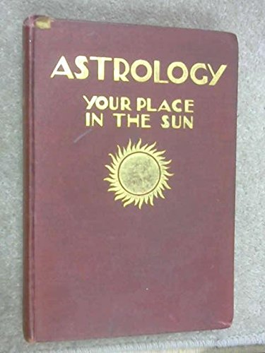 Astrology Your Place in the Sun by: Evangeline Adams