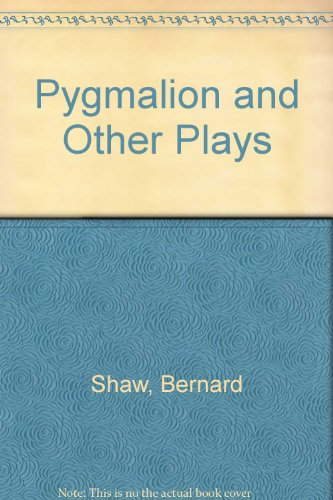 Pygmalion and Other Plays: Bernard Shaw