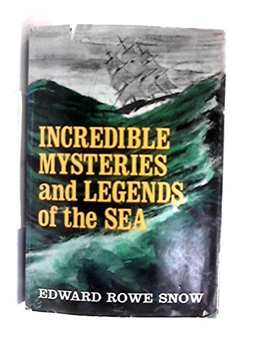 Incredible mysteries and legends of the sea: Snow, Edward Rowe