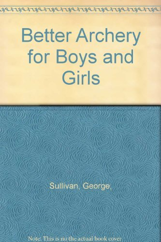 Better Archery for Boys and Girls: George Sullivan
