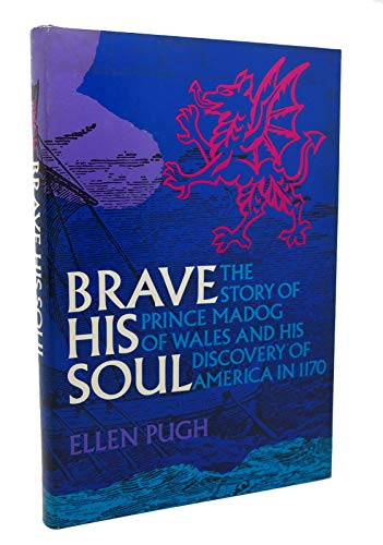 9780396061908: Brave His Soul: The Story of Prince Madog of Wales and His Discovery of America in 1170,