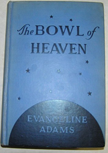 The Bowl of Heaven: Adams, Evangeline Smith
