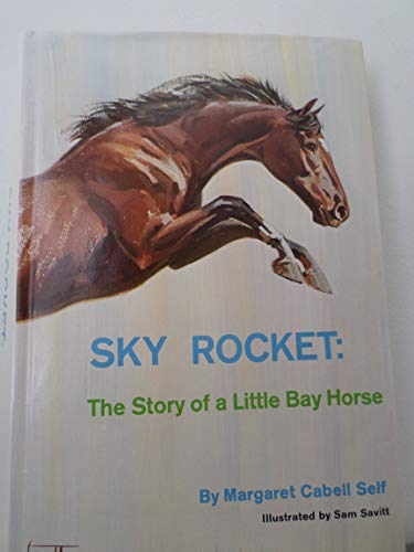 Sky rocket;: The story of a little bay horse (9780396062073) by Margaret Cabell Self