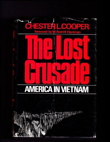 The Lost Crusade: America in Vietnam: Cooper, Chester L.