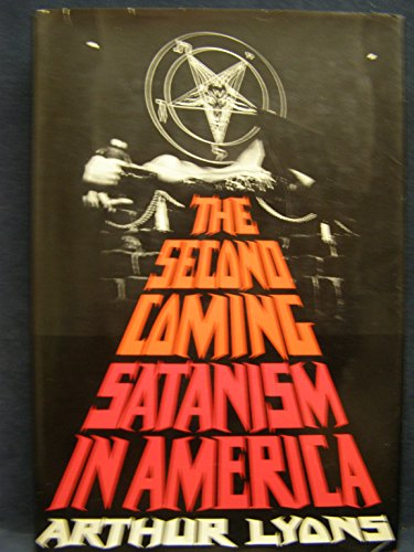 The Second Coming. Satanism in America.: Lyons , Arthur.