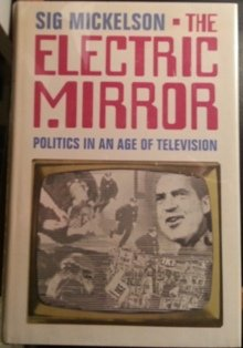 The Electric Mirror: Politics in An Age of Television