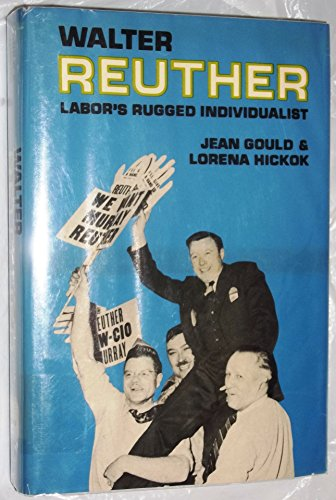 Walter Reuther; labor's rugged individualist,: Gould, Jean