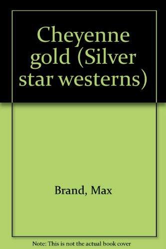 9780396064763: Cheyenne gold (Silver star westerns)