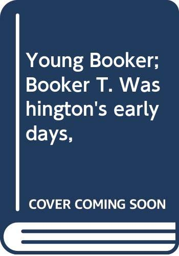 Young Booker; Booker T. Washington's early days,: Bontemps, Arna Wendell
