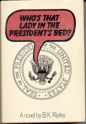 Who's That Lady in the President's Bed: Ripley, B. K.