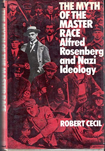 The Myth of the Master Race: Alfred Roseberg and Nazi Ideology: Cecil, Robert