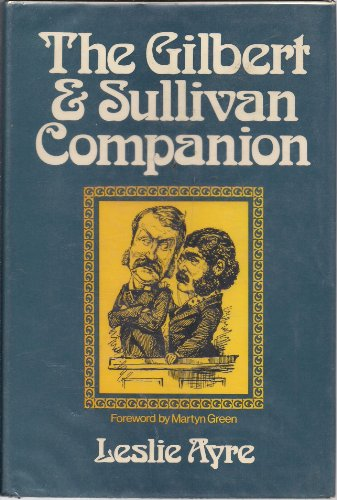 THE GILBERT AND SULLIVAN COMPANION. Foreword by Martyn Green. Illustrated from the Raymond Mander...