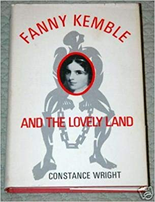 Fanny Kemble and the Lovely Land: Wright, Constance