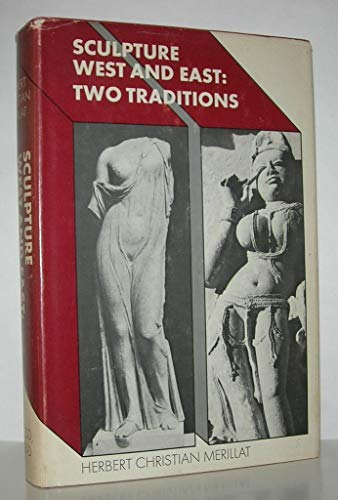 Sculpture West & East: Two Traditions: Merillat, Herbert Christian