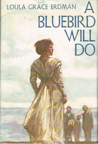 A Bluebird Will Do: Erdman, Loula Grace