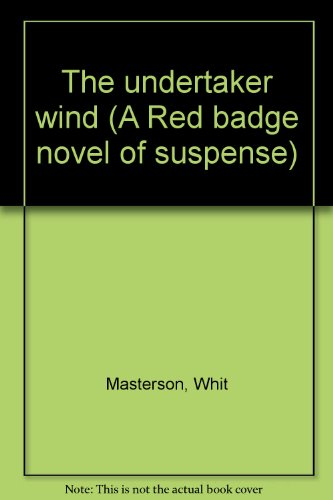 The undertaker wind (A Red badge novel of suspense): Masterson, Whit