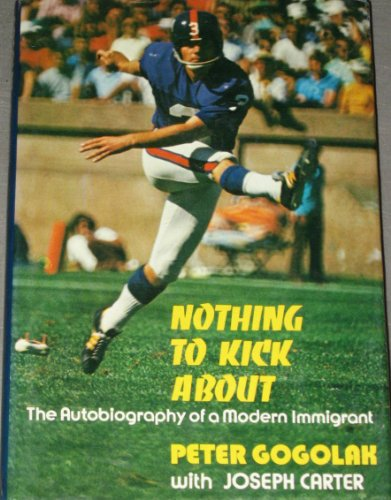 Nothing to Kick About: The Autobiography of a Modern Immigrant: Peter Gogolak