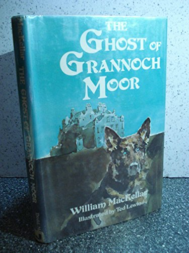 The ghost of Grannoch Moor (9780396068341) by William MacKellar