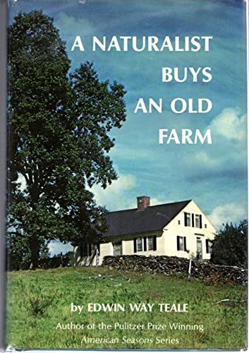 A Naturalist Buys an Old Farm: Teale, Edwin Way