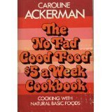 The No Fad Good Food $5 a Week Cookbook: Ackerman, Caroline