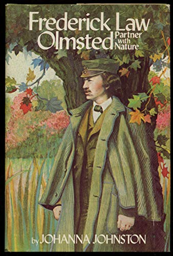 Frederick Law Olmsted: Partner with Nature: Johnston, Johanna