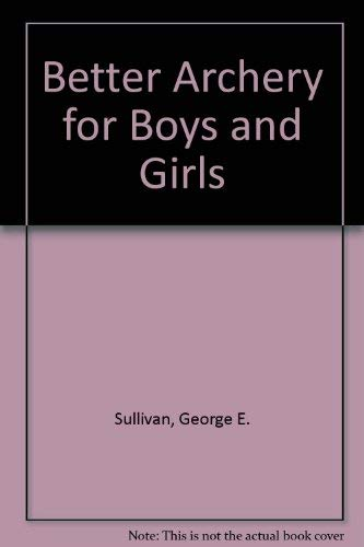 Better Archery for Boys and Girls: George E. Sullivan