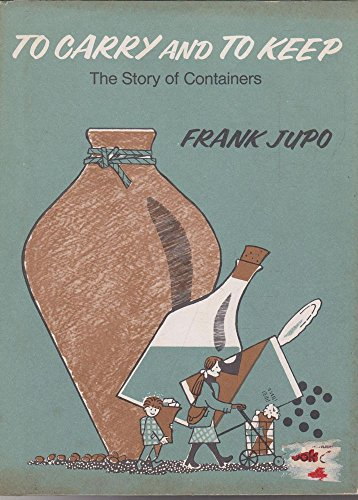 To Carry and to Keep: The Story of Containers (0396071783) by Frank Jupo