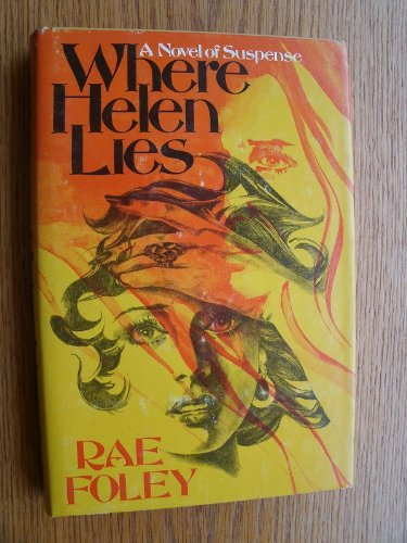 Where Helen Lies: A Novel of Suspense: Foley, Rae