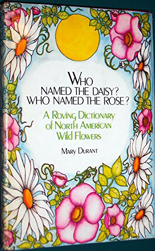9780396073321: Who Named the Daisy? Who Named the Rose?: A Roving Dictionary of North American Wildflowers