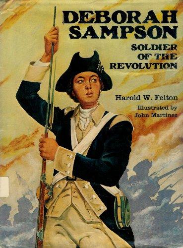 Deborah Sampson: Soldier of the Revolution: Felton, Harold W.