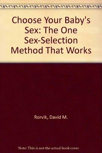 Choose Your Baby's Sex: The One Sex-Selection Method That Works: David M. Rorvik, Landrum B. ...