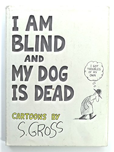 I Am Blind and My Dog Is Dead: Gross, S.