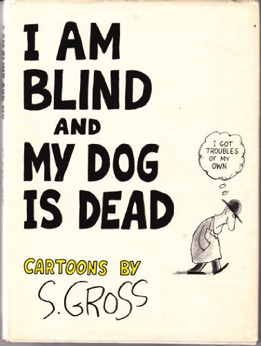 9780396074731: I am blind and my dog is dead: Cartoons