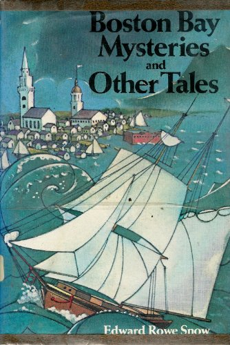 Boston Bay Mysteries and Other Tales.: SNOW, Edward Rowe.