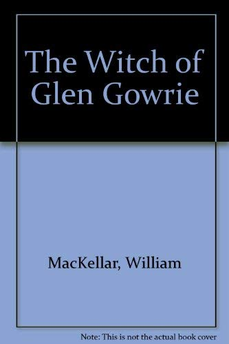 Witch of Glen Gowrie.: MACKELLAR, William.