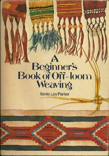 A Beginners Book of Off-Loom Weaving: Xenia Ley Parker