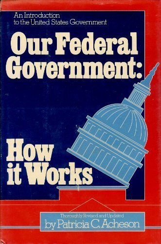 Our Federal Government: How it works : Patricia C Acheson