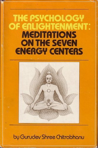The Psychology of Enlightenment: Meditations on the Seven Energy Centers