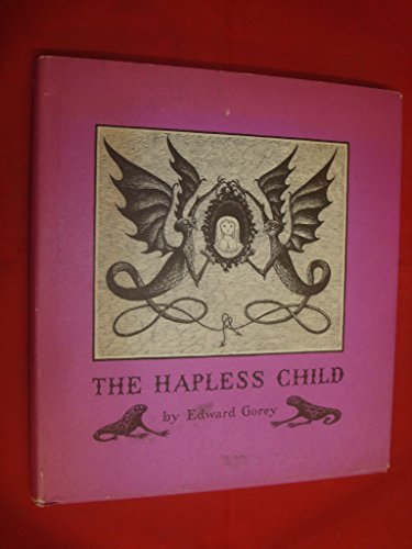 THE HAPLESS CHILD; Signed By Gorey: Gorey, Edward,