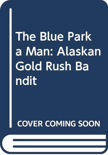 9780396078210: The blue parka man: Alaskan gold rush bandit