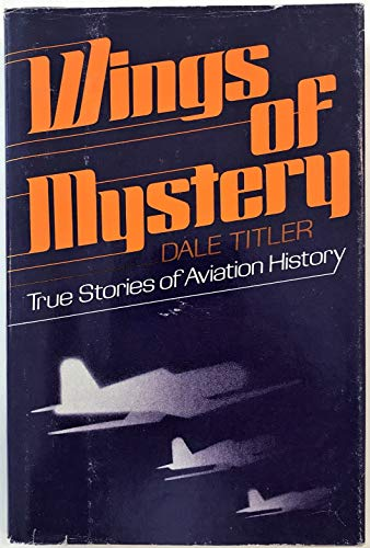 Wings of Mystery: True Stories of Aviation: Dale Milton Titler