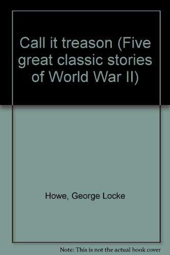 Call it Treason (Five Great Classic Stories: George Locke Howe