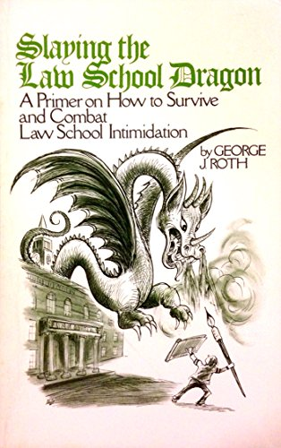 SLAYING THE LAW SCHOOL DRAGON: GEORGE J. ROTH