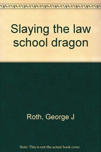 Slaying the Law School Dragon: Roth, George J.