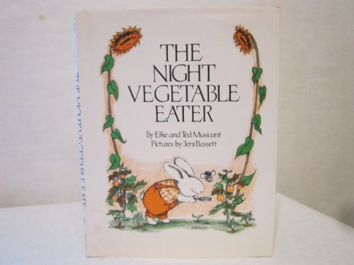 The Night Vegetable Eater (0396079237) by Elke Musicant; Ted Musicant; Jeni Bassett