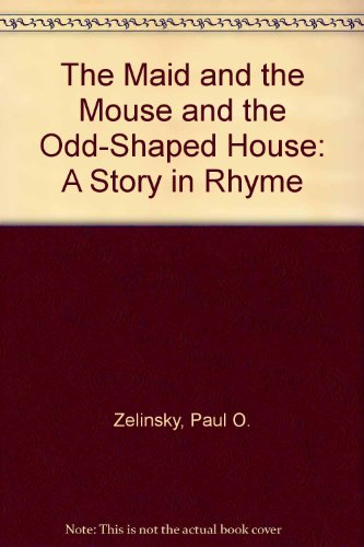 The Maid and the Mouse and the Odd-Shaped House: A Story in Rhyme (0396079385) by Paul O. Zelinsky