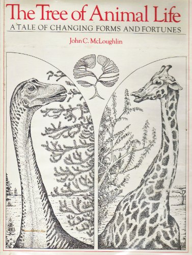 The Tree of Animal Life: A Tale of Changing Forms and Fortunes: McLoughlin, John C.