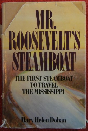 Mr. Roosevelt's Steamboat The First Steamboat to Travel the Mississippi: Dohan, Mary Helen *...